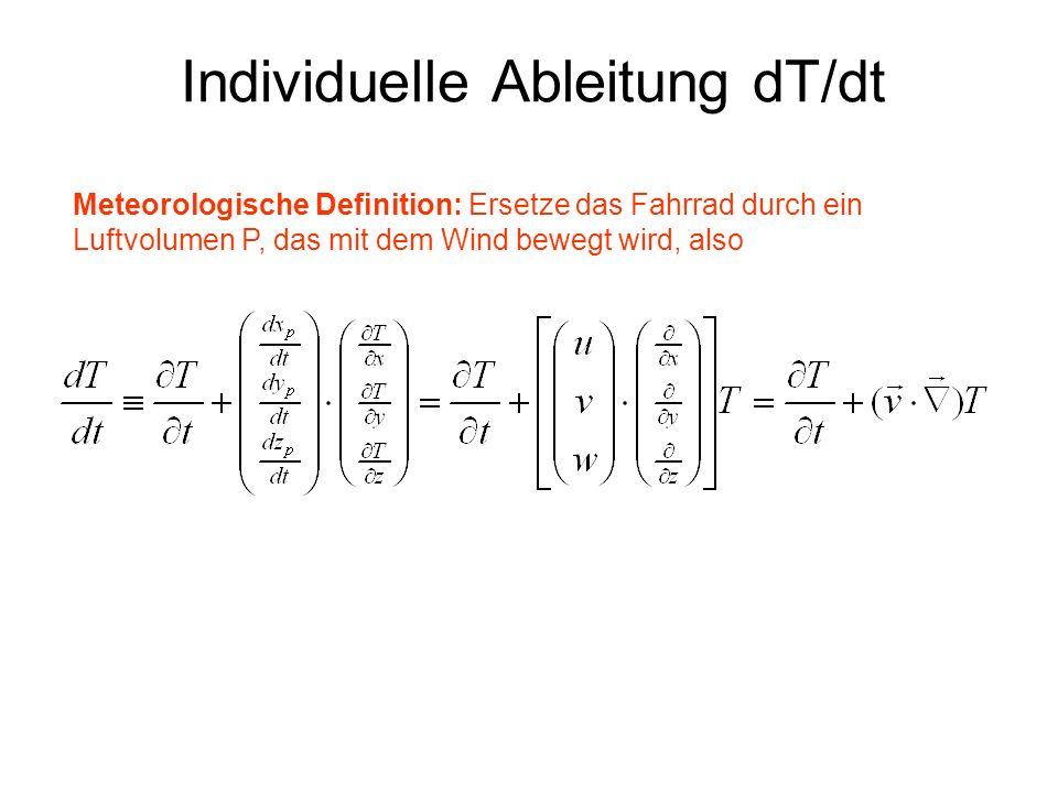 Individuelle Ableitung dT/dt Alternative Ableitung: Betrachte die Temperatur eines sich bewegenden Luftvolumens.