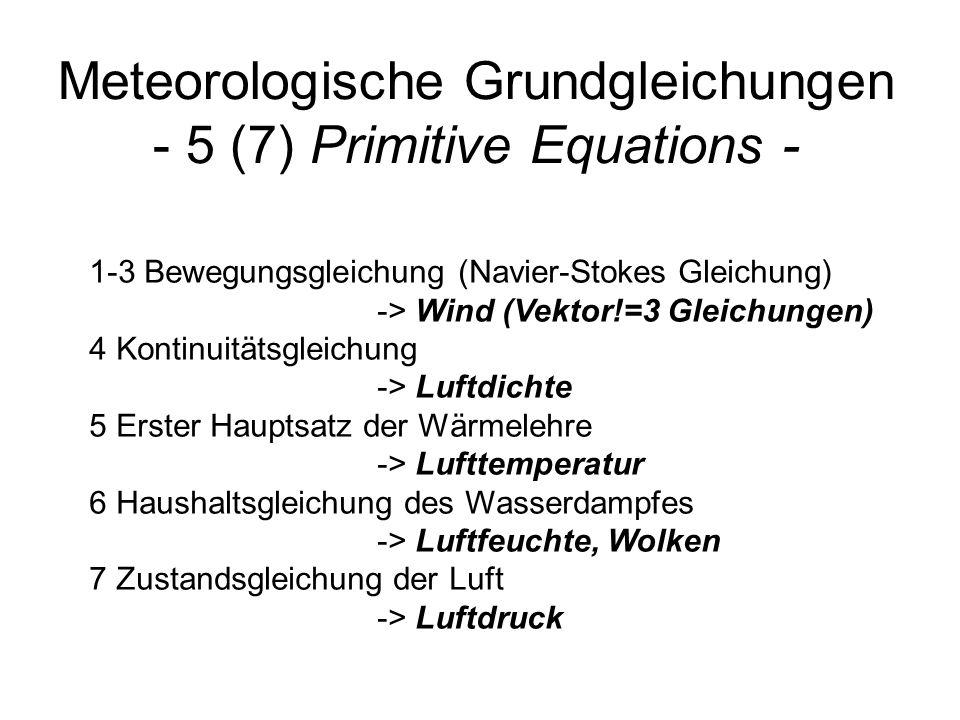 Überblick - Grundgleichungen 6 prognostische, nicht-lineare, gekoppelte Diffgleichungen 1 diagnostische Gleichung
