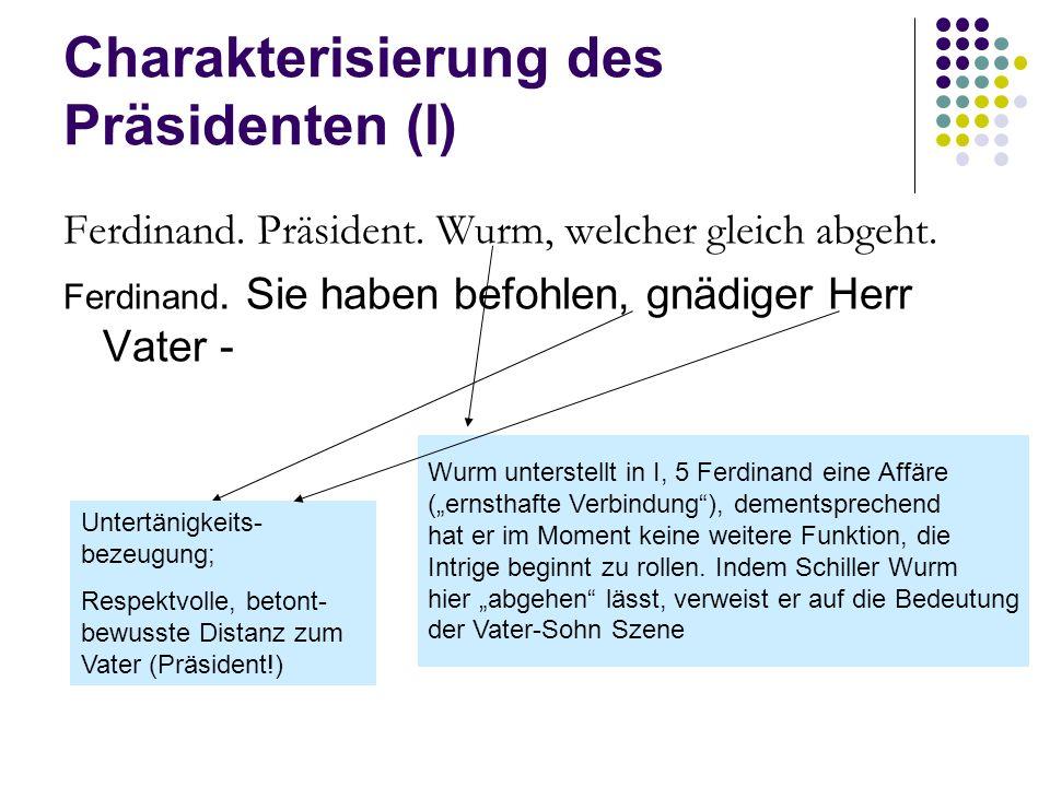 Charakterisierung des Präsidenten (I) Ferdinand. Präsident. Wurm, welcher gleich abgeht. Ferdinand. Sie haben befohlen, gnädiger Herr Vater - Wurm unt