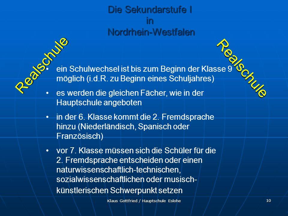 Klaus Gottfried / Hauptschule Eslohe 10 Realschule Realschule ein Schulwechsel ist bis zum Beginn der Klasse 9 möglich (i.d.R. zu Beginn eines Schulja
