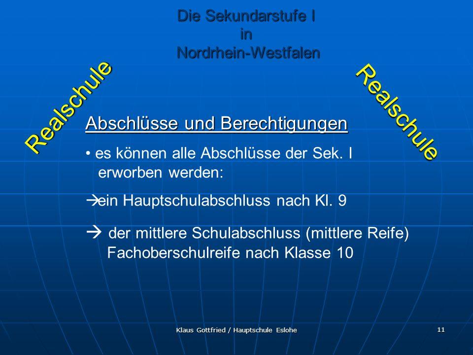 Klaus Gottfried / Hauptschule Eslohe 11 Realschule Die Sekundarstufe I in Nordrhein-Westfalen Realschule Abschlüsse und Berechtigungen es können alle