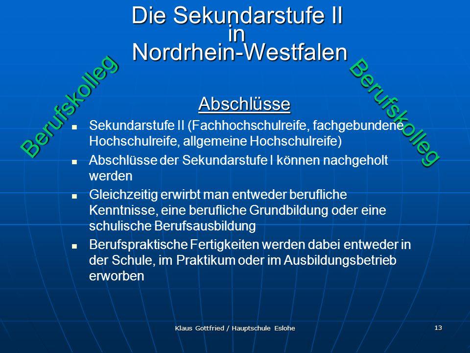 Klaus Gottfried / Hauptschule Eslohe 13 Berufskolleg Berufskolleg Die Sekundarstufe II in Nordrhein-Westfalen Abschlüsse Sekundarstufe II (Fachhochsch