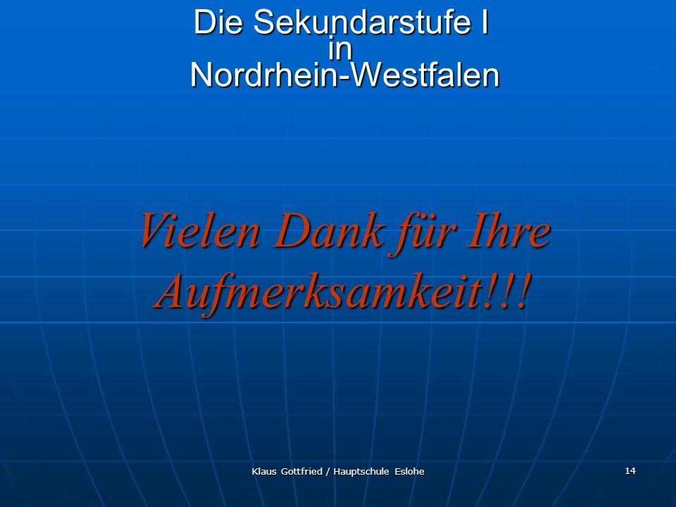 Klaus Gottfried / Hauptschule Eslohe 14 Die Sekundarstufe I in Nordrhein-Westfalen Vielen Dank für Ihre Aufmerksamkeit!!!