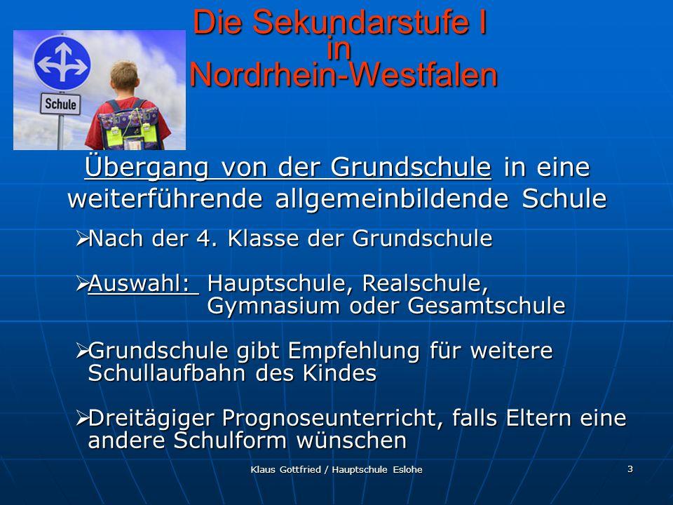 Klaus Gottfried / Hauptschule Eslohe 4 Die Sekundarstufe I in Nordrhein-Westfalen Wechsel der Schulform nach der Erprobungsstufe Entscheidung am Ende der 6.