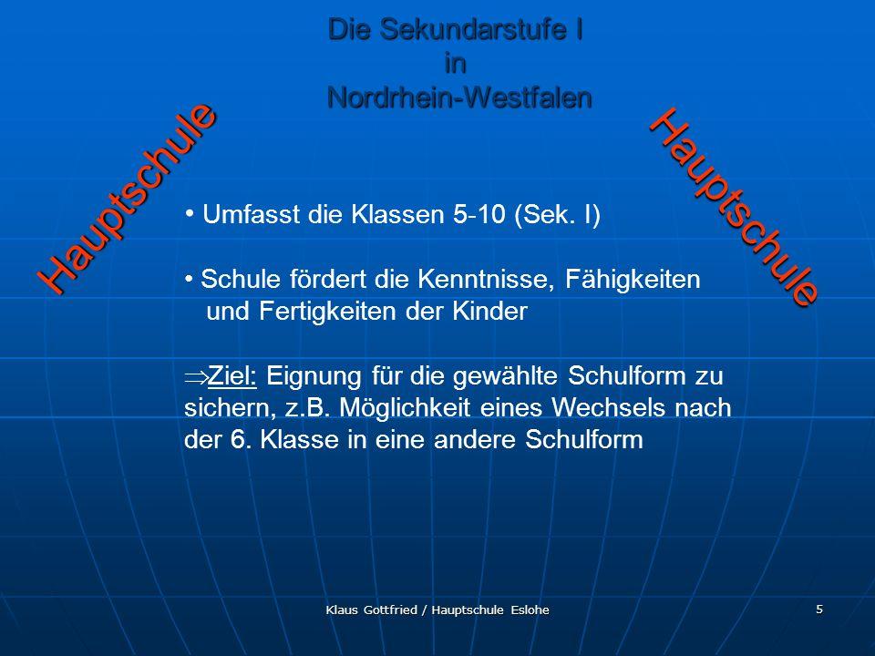 Klaus Gottfried / Hauptschule Eslohe 5 Umfasst die Klassen 5-10 (Sek. I) Schule fördert die Kenntnisse, Fähigkeiten und Fertigkeiten der Kinder Ziel: