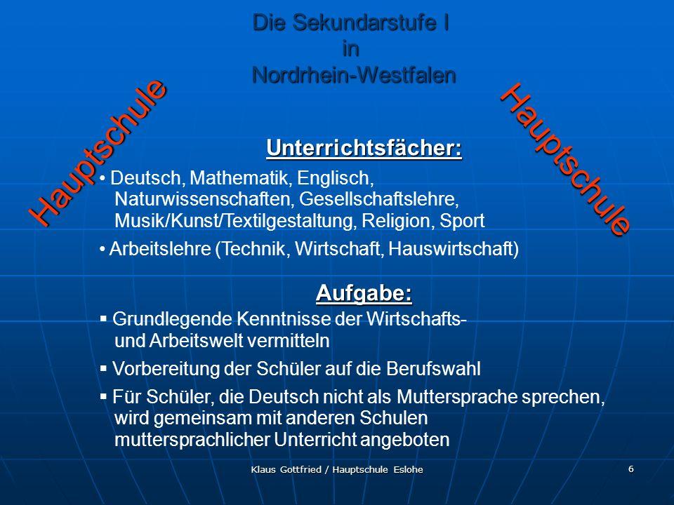 Klaus Gottfried / Hauptschule Eslohe 6 Hauptschule Hauptschule Unterrichtsfächer: Deutsch, Mathematik, Englisch, Naturwissenschaften, Gesellschaftsleh