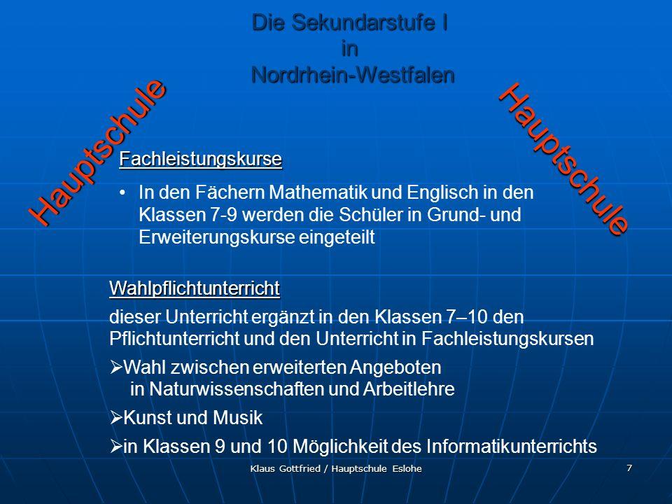 Klaus Gottfried / Hauptschule Eslohe 7 Hauptschule Hauptschule Fachleistungskurse In den Fächern Mathematik und Englisch in den Klassen 7-9 werden die