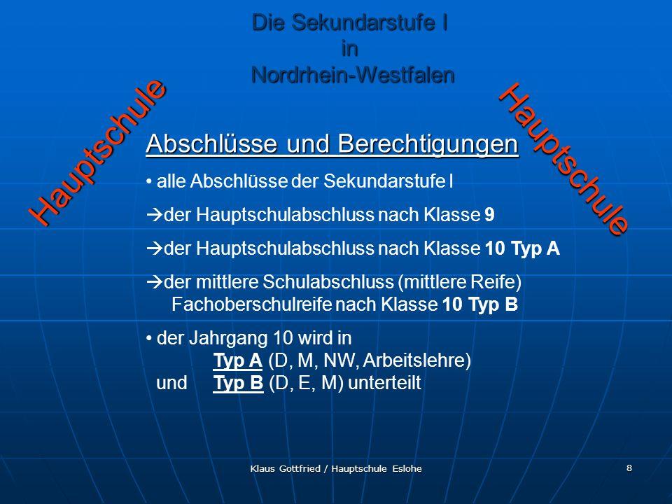 Klaus Gottfried / Hauptschule Eslohe 9 Realschule Realschule Unterrichtsmethoden und Lernangebote der Realschule werden den Schülern näher gebracht weitere Aufgaben sind die gleichen, wie in der Hauptschule am Ende der 6 wird in der Versetzungskonferenz über die Versetzung der Schüler in die Klasse 7 entschieden Die Sekundarstufe I in Nordrhein-Westfalen