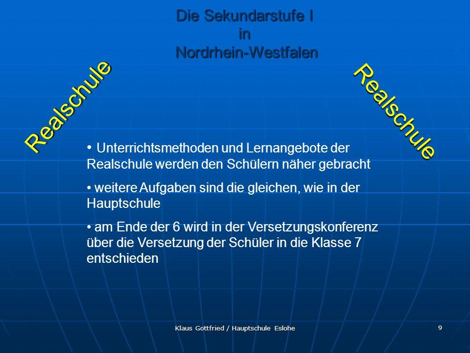 Klaus Gottfried / Hauptschule Eslohe 10 Realschule Realschule ein Schulwechsel ist bis zum Beginn der Klasse 9 möglich (i.d.R.