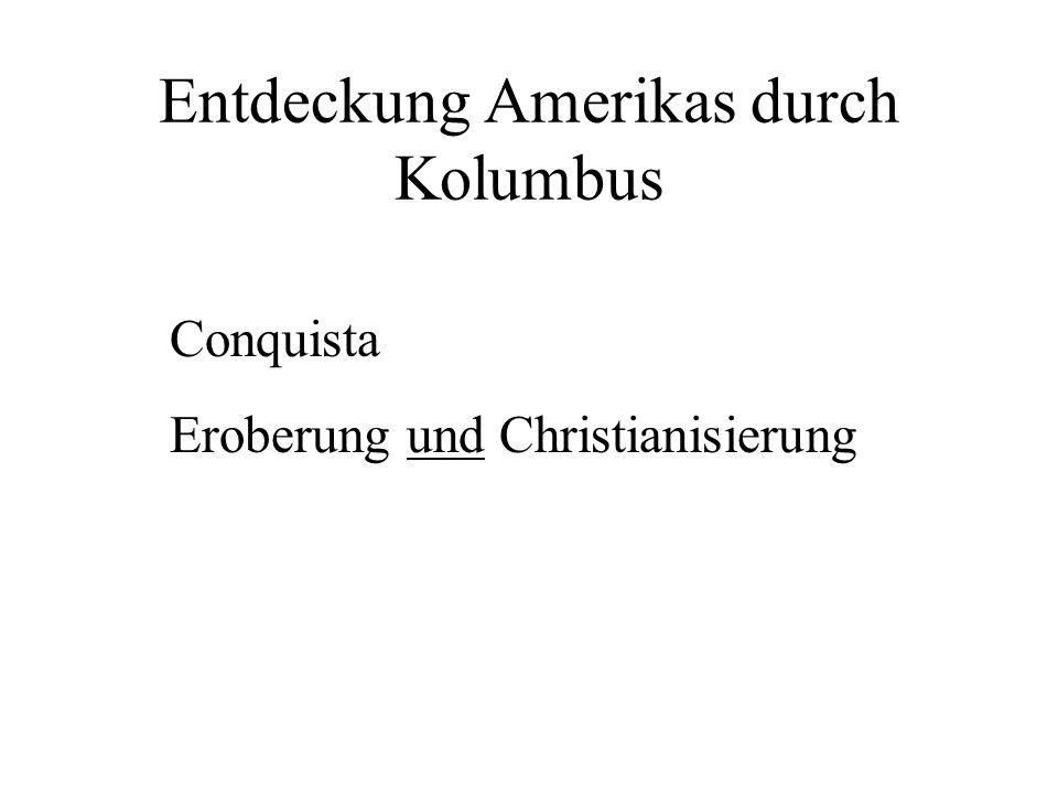 Entdeckung Amerikas durch Kolumbus Conquista Eroberung und Christianisierung