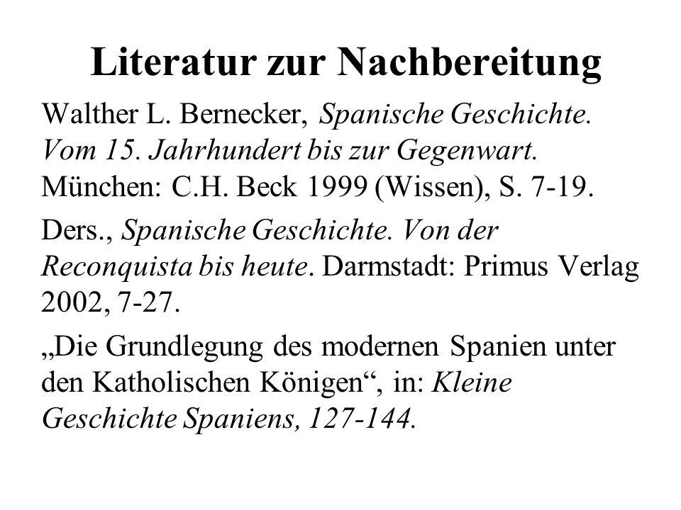 Literatur zur Nachbereitung Walther L. Bernecker, Spanische Geschichte. Vom 15. Jahrhundert bis zur Gegenwart. München: C.H. Beck 1999 (Wissen), S. 7-