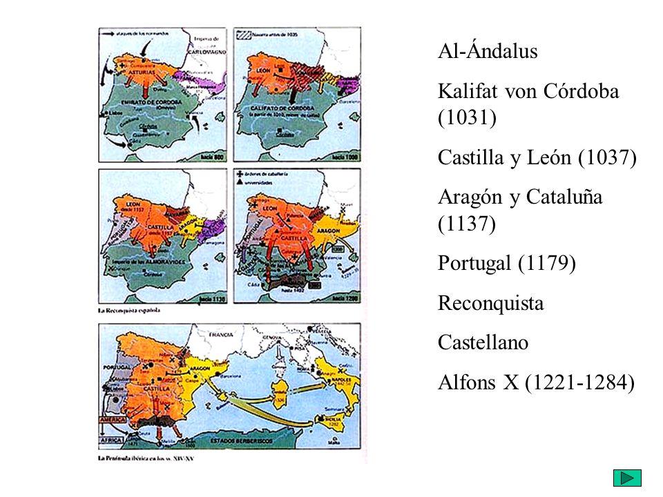 Al-Ándalus Kalifat von Córdoba (1031) Castilla y León (1037) Aragón y Cataluña (1137) Portugal (1179) Reconquista Castellano Alfons X (1221-1284)