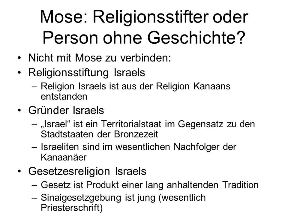 Mose: Religionsstifter oder Person ohne Geschichte? Historisch gesicherte Informationen über Mose: –Name geht auf ägyptische Wurzel zurück, vgl. Thut-