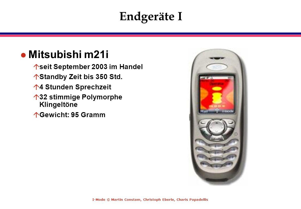 I-Mode © Martin Constam, Christoph Eberle, Charis Papadellis Endgeräte I l Mitsubishi m21i áseit September 2003 im Handel áStandby Zeit bis 350 Std. á