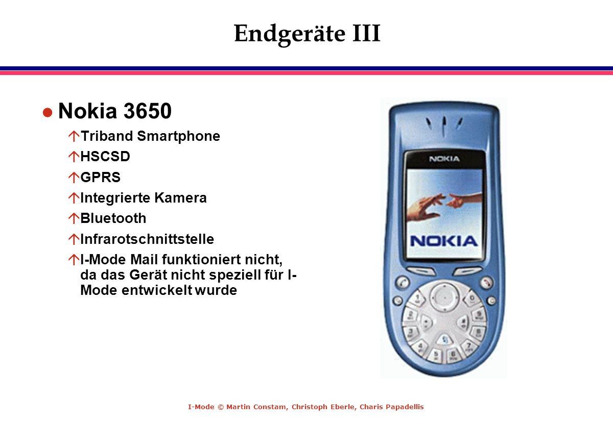 I-Mode © Martin Constam, Christoph Eberle, Charis Papadellis Endgeräte III l Nokia 3650 áTriband Smartphone áHSCSD áGPRS áIntegrierte Kamera áBluetoot