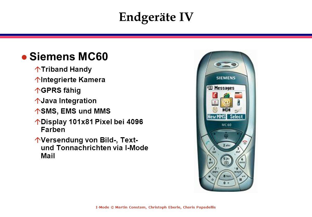 I-Mode © Martin Constam, Christoph Eberle, Charis Papadellis Endgeräte IV l Siemens MC60 áTriband Handy áIntegrierte Kamera áGPRS fähig áJava Integrat