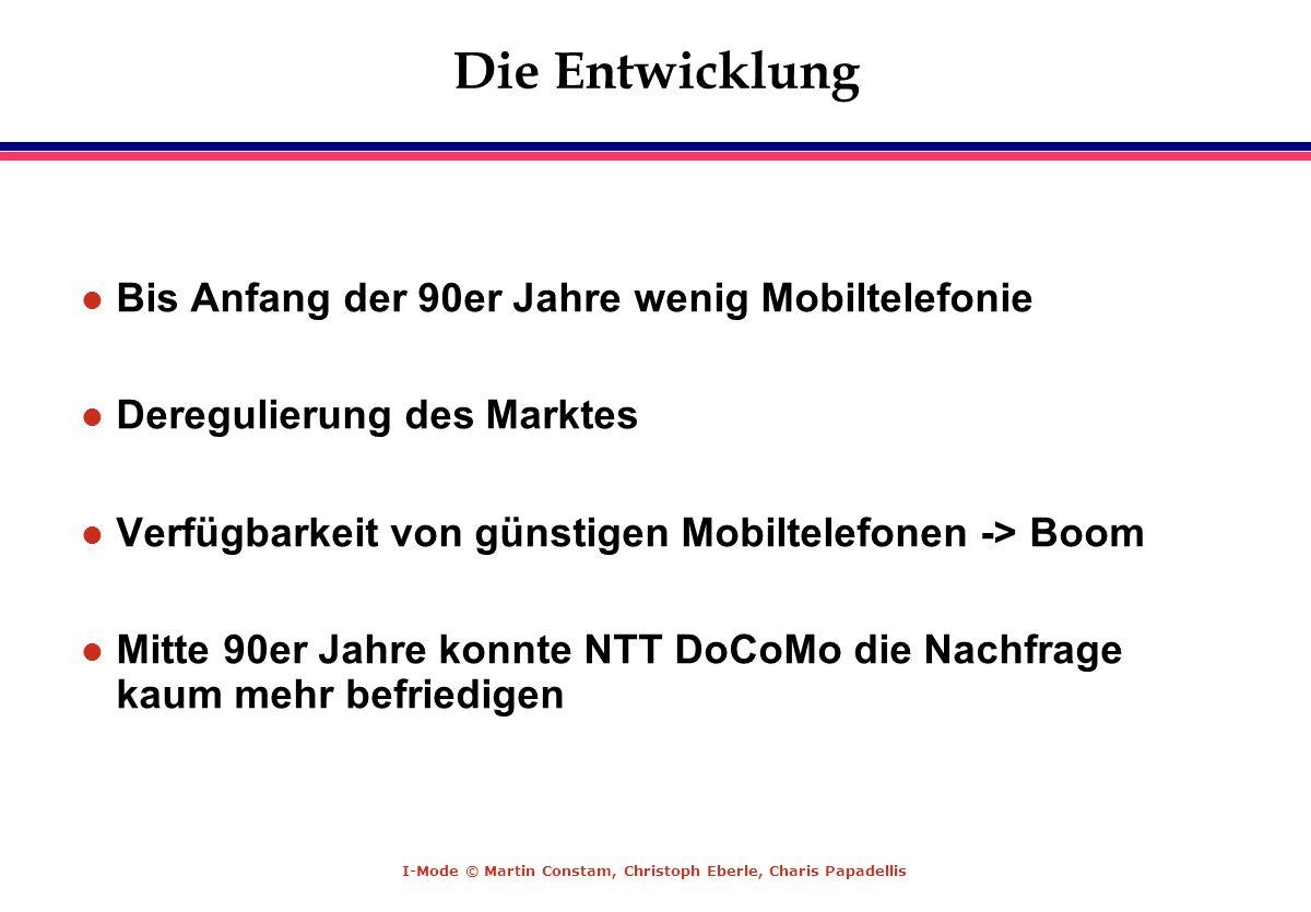 I-Mode © Martin Constam, Christoph Eberle, Charis Papadellis Die Entwicklung l Bis Anfang der 90er Jahre wenig Mobiltelefonie l Deregulierung des Mark