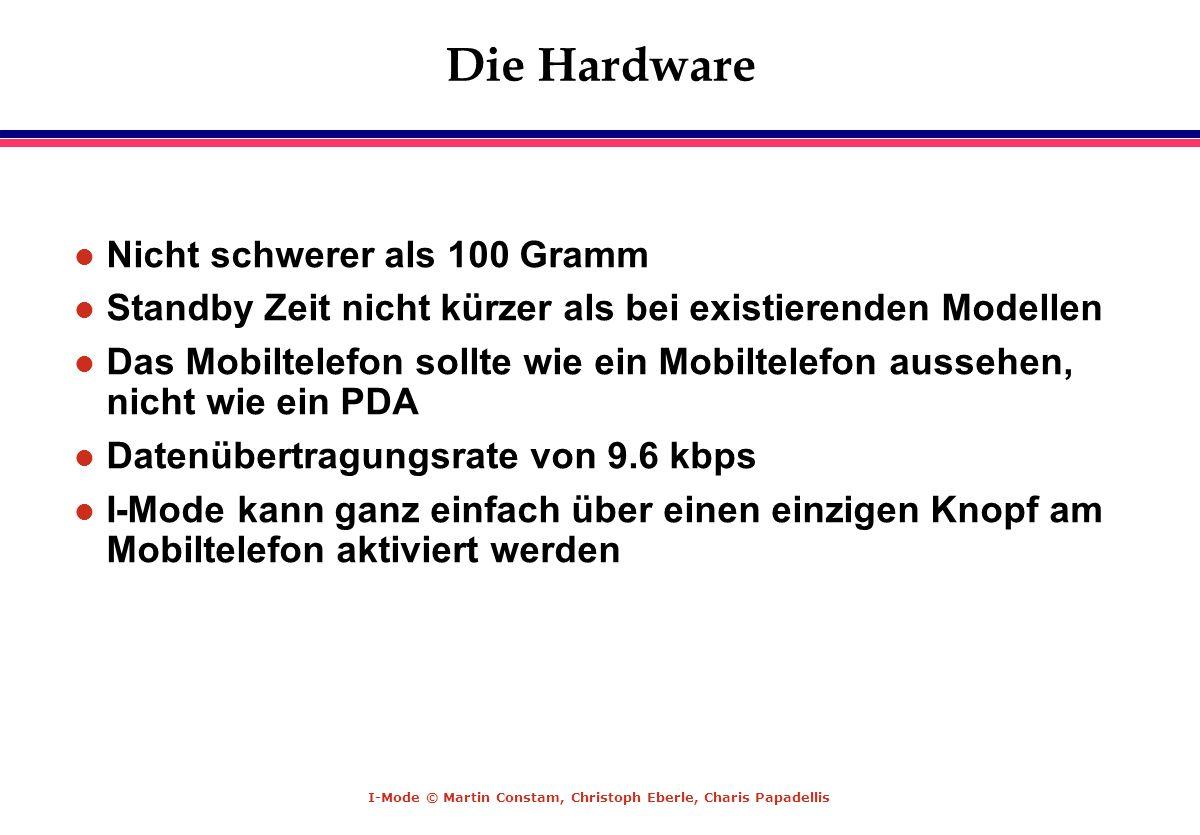 I-Mode © Martin Constam, Christoph Eberle, Charis Papadellis Die Hardware l Nicht schwerer als 100 Gramm l Standby Zeit nicht kürzer als bei existiere
