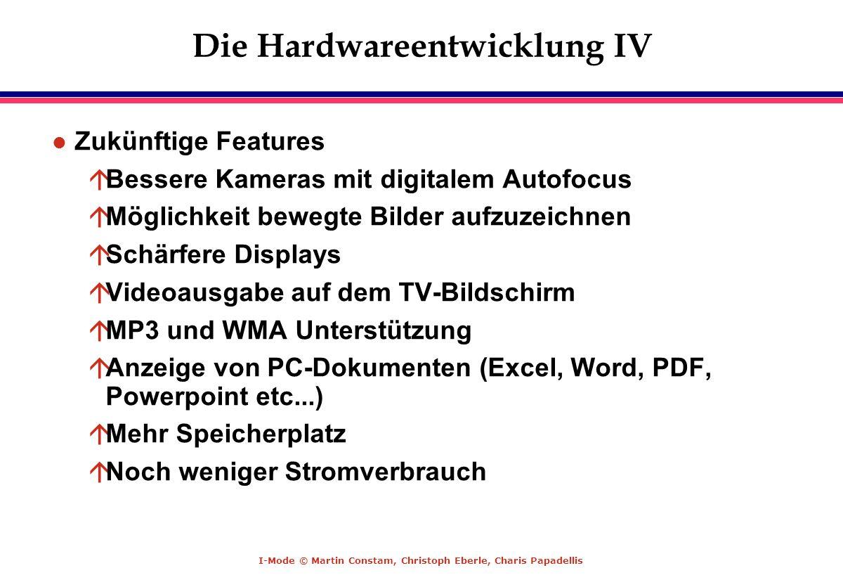 I-Mode © Martin Constam, Christoph Eberle, Charis Papadellis Die Hardwareentwicklung IV l Zukünftige Features áBessere Kameras mit digitalem Autofocus