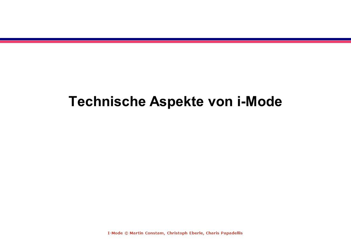 I-Mode © Martin Constam, Christoph Eberle, Charis Papadellis Technische Aspekte von i-Mode