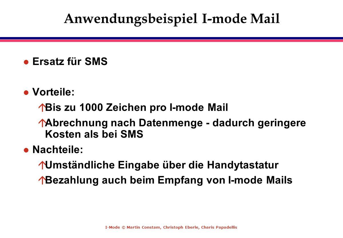 I-Mode © Martin Constam, Christoph Eberle, Charis Papadellis Anwendungsbeispiel I-mode Mail l Ersatz für SMS l Vorteile: áBis zu 1000 Zeichen pro I-mo