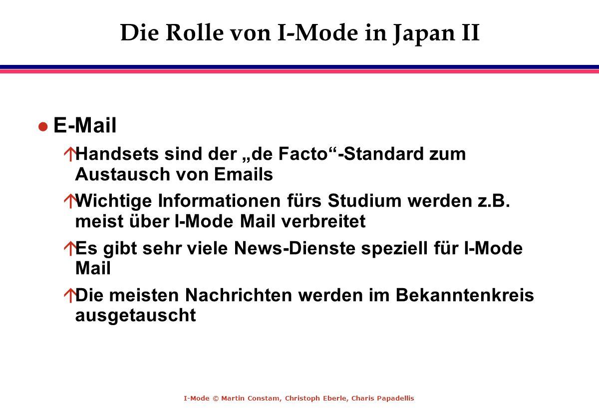 I-Mode © Martin Constam, Christoph Eberle, Charis Papadellis Die Rolle von I-Mode in Japan II l E-Mail áHandsets sind der de Facto-Standard zum Austau