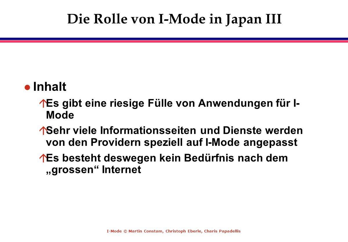 I-Mode © Martin Constam, Christoph Eberle, Charis Papadellis Die Rolle von I-Mode in Japan III l Inhalt áEs gibt eine riesige Fülle von Anwendungen fü