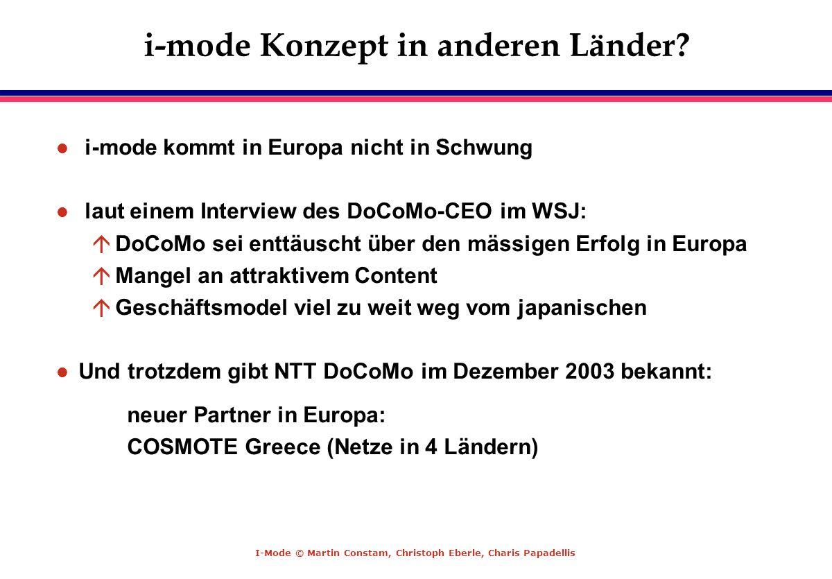 I-Mode © Martin Constam, Christoph Eberle, Charis Papadellis i-mode Konzept in anderen Länder? l i-mode kommt in Europa nicht in Schwung l laut einem