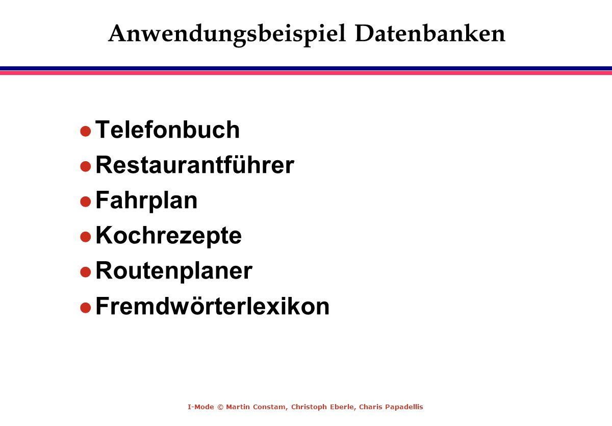 I-Mode © Martin Constam, Christoph Eberle, Charis Papadellis Anwendungsbeispiel Datenbanken l Telefonbuch l Restaurantführer l Fahrplan l Kochrezepte