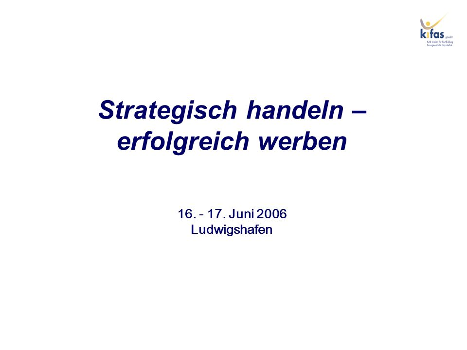 Strategisch handeln – erfolgreich werben 16. - 17. Juni 2006 Ludwigshafen