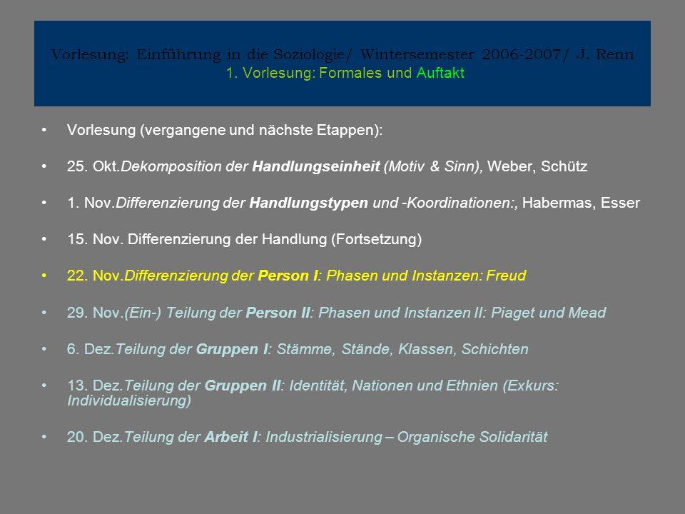 Vorlesung: Einführung in die Soziologie/ Wintersemester 2006-2007/ J. Renn 1. Vorlesung: Formales und Auftakt Vorlesung (vergangene und nächste Etappe