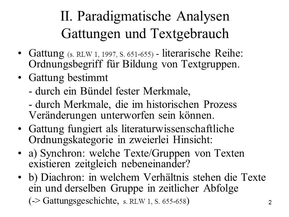 2 II. Paradigmatische Analysen Gattungen und Textgebrauch Gattung (s. RLW 1, 1997, S. 651-655) - literarische Reihe: Ordnungsbegriff für Bildung von T