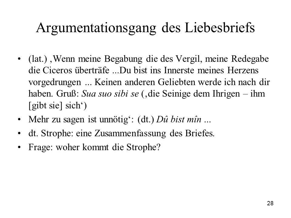 28 Argumentationsgang des Liebesbriefs (lat.) Wenn meine Begabung die des Vergil, meine Redegabe die Ciceros überträfe...Du bist ins Innerste meines H