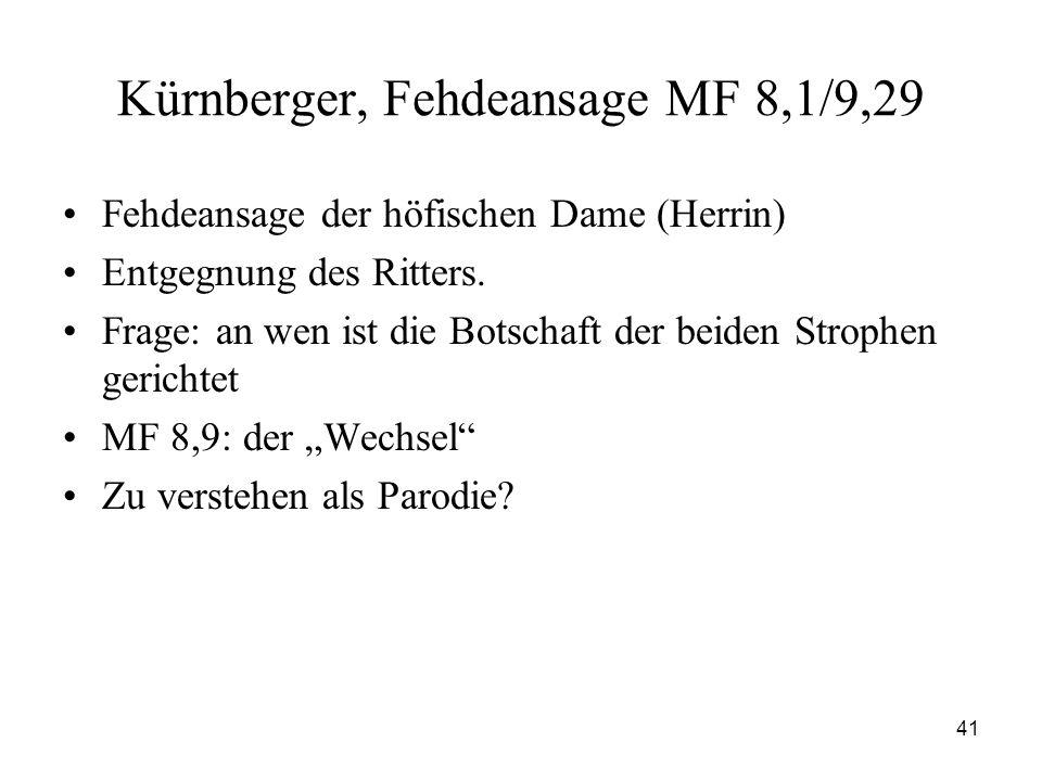 41 Kürnberger, Fehdeansage MF 8,1/9,29 Fehdeansage der höfischen Dame (Herrin) Entgegnung des Ritters. Frage: an wen ist die Botschaft der beiden Stro