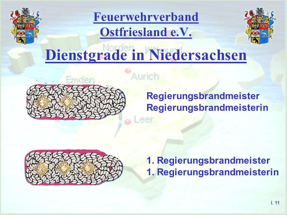 Feuerwehrverband Ostfriesland e.V. Dienstgrade in Niedersachsen Regierungsbrandmeister Regierungsbrandmeisterin 1. Regierungsbrandmeister 1. Regierung
