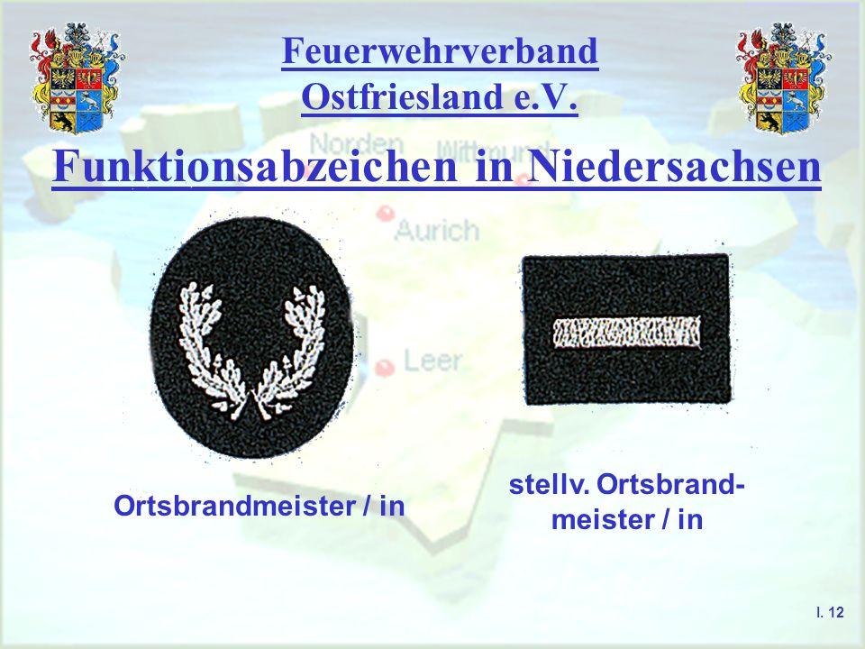 Feuerwehrverband Ostfriesland e.V. Funktionsabzeichen in Niedersachsen stellv. Ortsbrand- meister / in Ortsbrandmeister / in I. 12