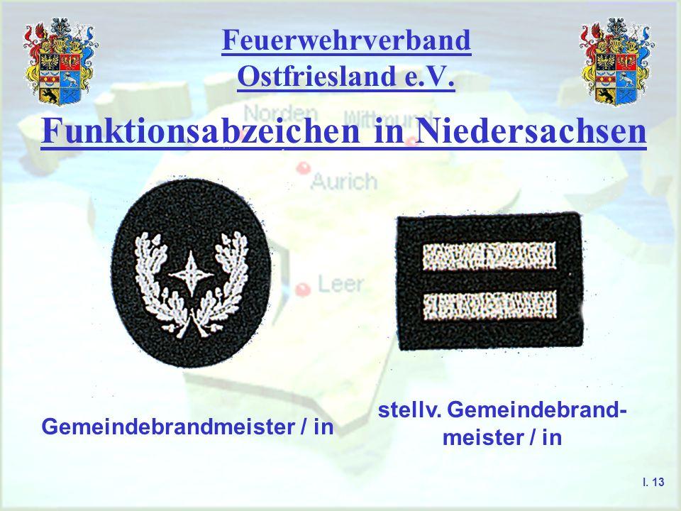 Feuerwehrverband Ostfriesland e.V. Funktionsabzeichen in Niedersachsen Gemeindebrandmeister / in stellv. Gemeindebrand- meister / in I. 13