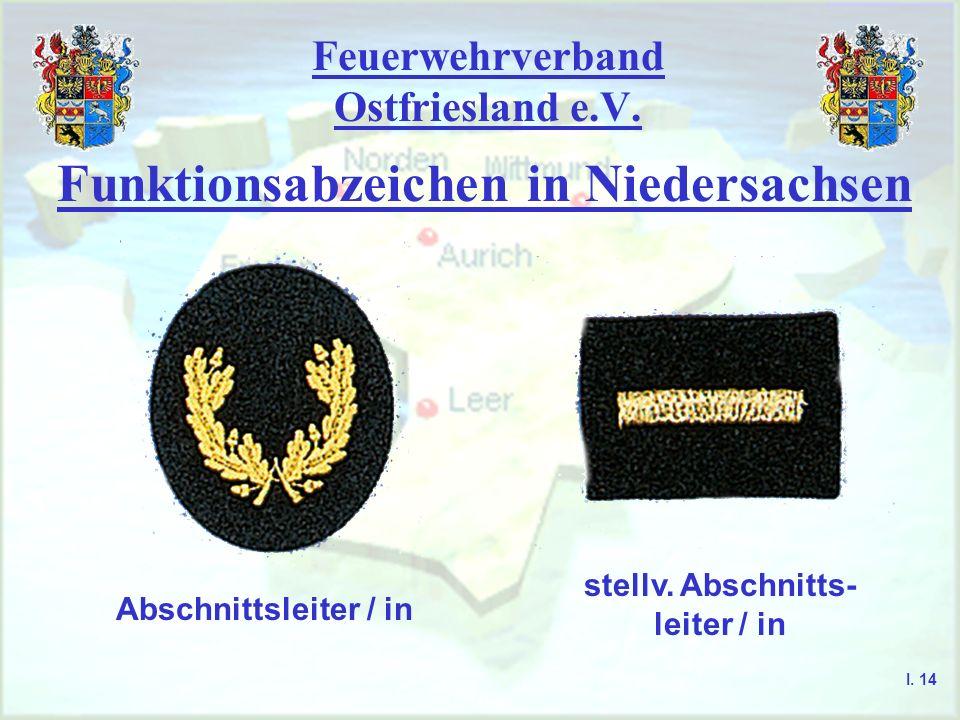 Feuerwehrverband Ostfriesland e.V. Funktionsabzeichen in Niedersachsen Abschnittsleiter / in stellv. Abschnitts- leiter / in I. 14
