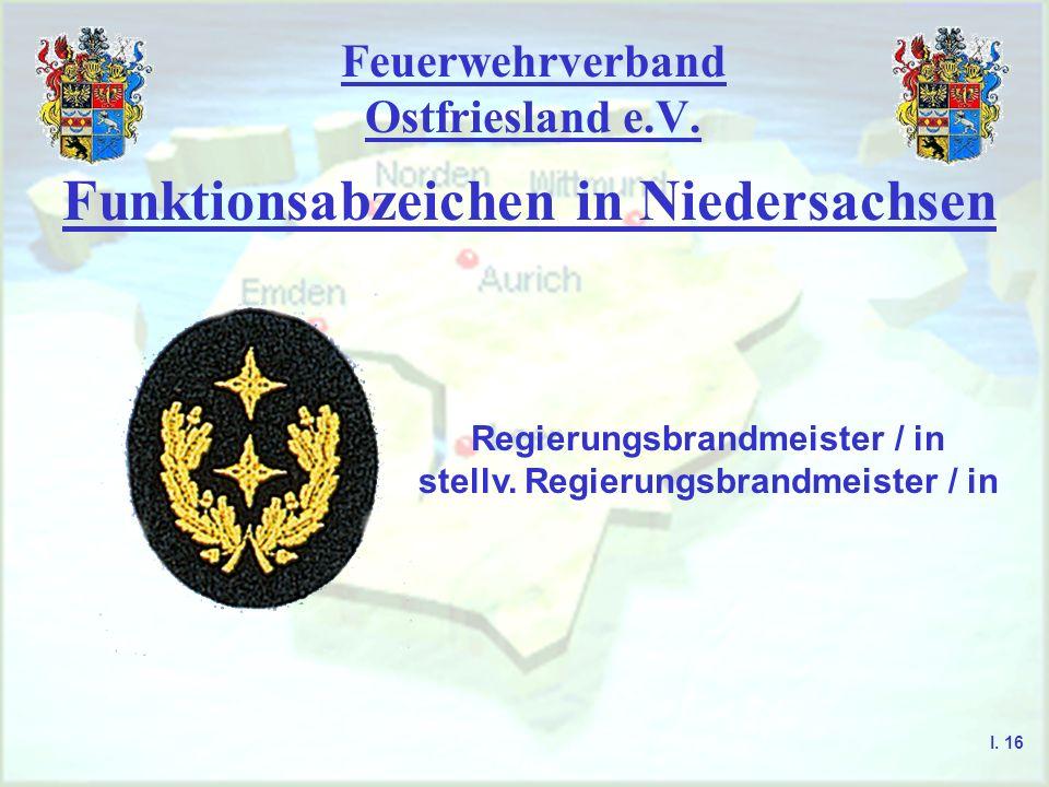 Feuerwehrverband Ostfriesland e.V. Funktionsabzeichen in Niedersachsen Regierungsbrandmeister / in stellv. Regierungsbrandmeister / in I. 16