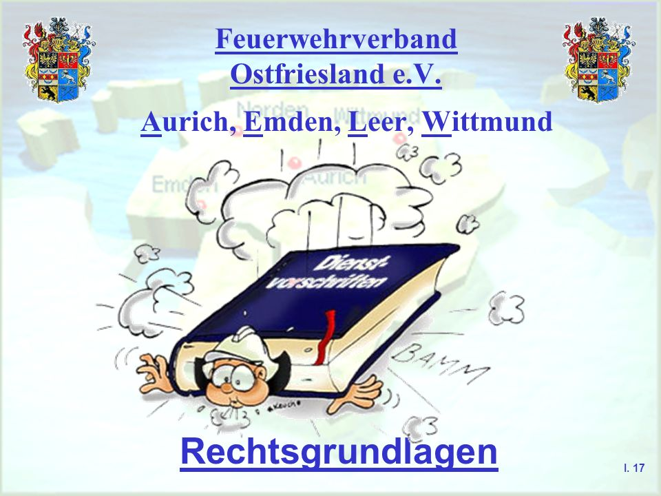 Feuerwehrverband Ostfriesland e.V. Aurich, Emden, Leer, Wittmund Rechtsgrundlagen I. 17