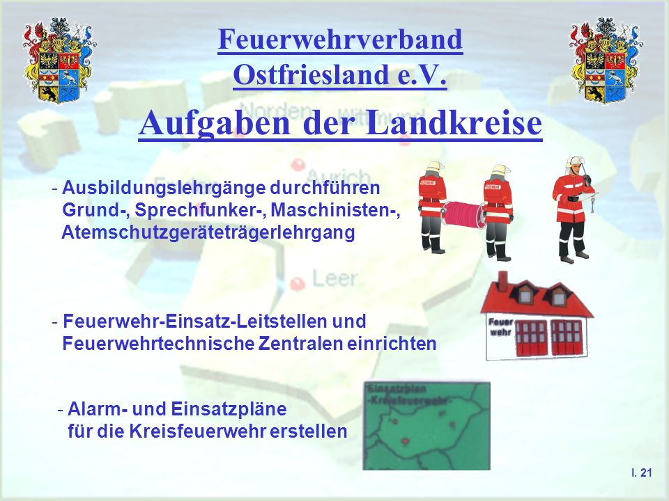 Feuerwehrverband Ostfriesland e.V. Aufgaben der Landkreise - Ausbildungslehrgänge durchführen Grund-, Sprechfunker-, Maschinisten-, Atemschutzgerätetr