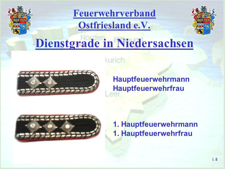 Feuerwehrverband Ostfriesland e.V. Dienstgrade in Niedersachsen Hauptfeuerwehrmann Hauptfeuerwehrfrau 1. Hauptfeuerwehrmann 1. Hauptfeuerwehrfrau I. 5