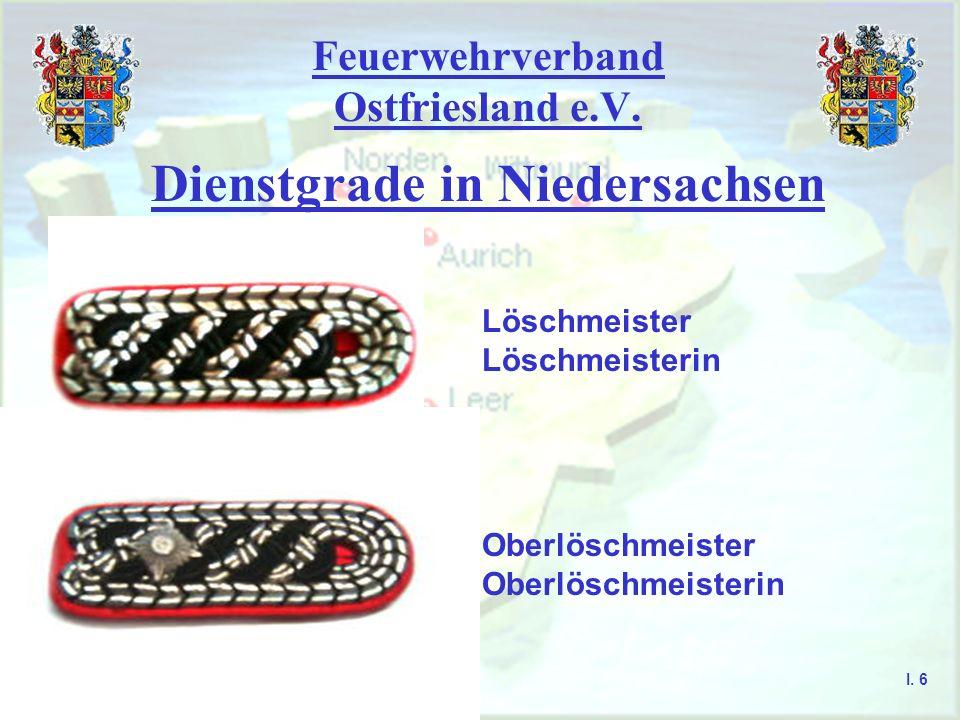 Feuerwehrverband Ostfriesland e.V. Dienstgrade in Niedersachsen Löschmeister Löschmeisterin Oberlöschmeister Oberlöschmeisterin I. 6