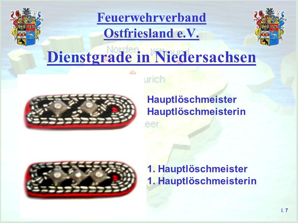 Feuerwehrverband Ostfriesland e.V. Dienstgrade in Niedersachsen Hauptlöschmeister Hauptlöschmeisterin 1. Hauptlöschmeister 1. Hauptlöschmeisterin I. 7