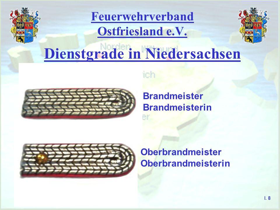 Feuerwehrverband Ostfriesland e.V. Dienstgrade in Niedersachsen Brandmeister Brandmeisterin Oberbrandmeister Oberbrandmeisterin I. 8