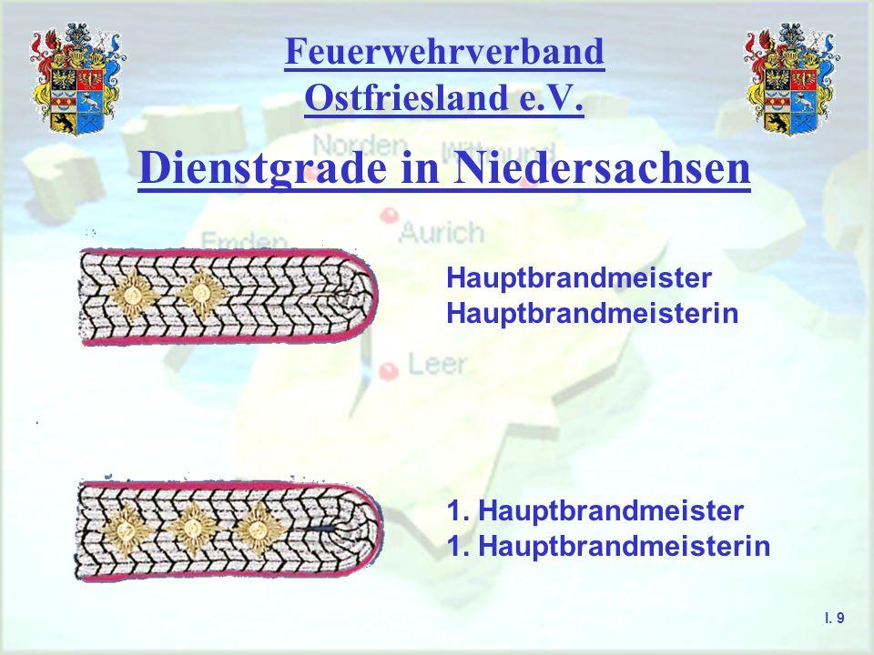 Feuerwehrverband Ostfriesland e.V. Dienstgrade in Niedersachsen Hauptbrandmeister Hauptbrandmeisterin 1. Hauptbrandmeister 1. Hauptbrandmeisterin I. 9