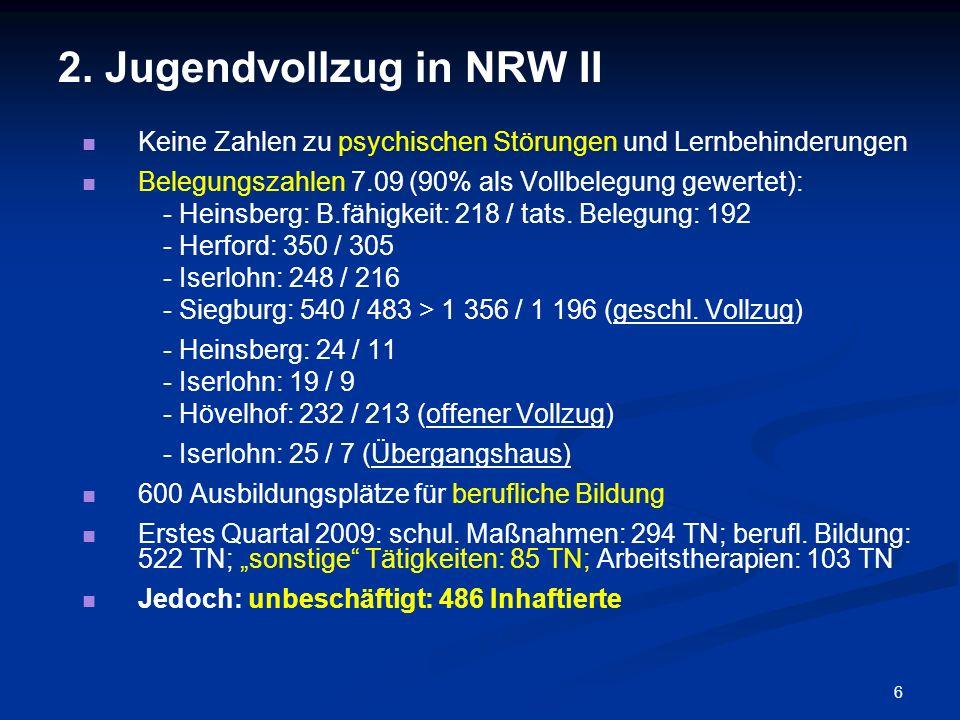 6 2. Jugendvollzug in NRW II Keine Zahlen zu psychischen Störungen und Lernbehinderungen Belegungszahlen 7.09 (90% als Vollbelegung gewertet): - Heins