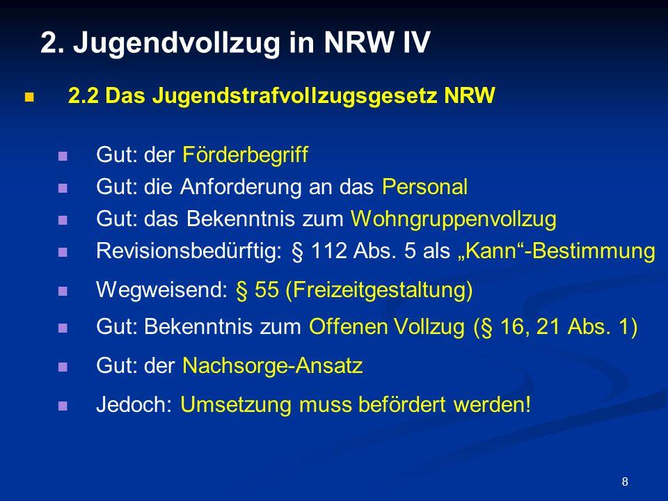 8 2. Jugendvollzug in NRW IV 2.2 Das Jugendstrafvollzugsgesetz NRW Gut: der Förderbegriff Gut: die Anforderung an das Personal Gut: das Bekenntnis zum