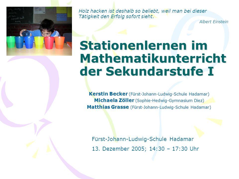 Stationenlernen im Mathematikunterricht der Sekundarstufe I Kerstin Becker (Fürst-Johann-Ludwig-Schule Hadamar) Michaela Zöller (Sophie-Hedwig-Gymnasi