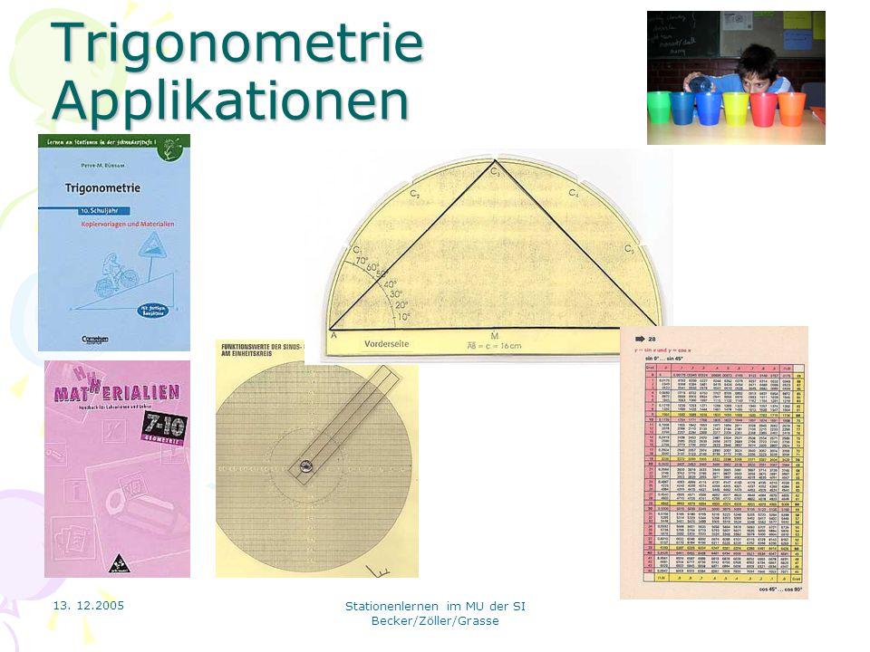 13. 12.2005 Stationenlernen im MU der SI Becker/Zöller/Grasse Trigonometrie Applikationen